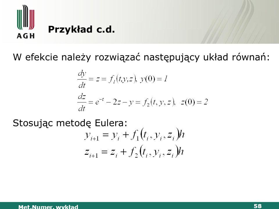 Met.Numer. wykład 58 Przykład c.d. W efekcie należy rozwiązać następujący układ równań: Stosując metodę Eulera: