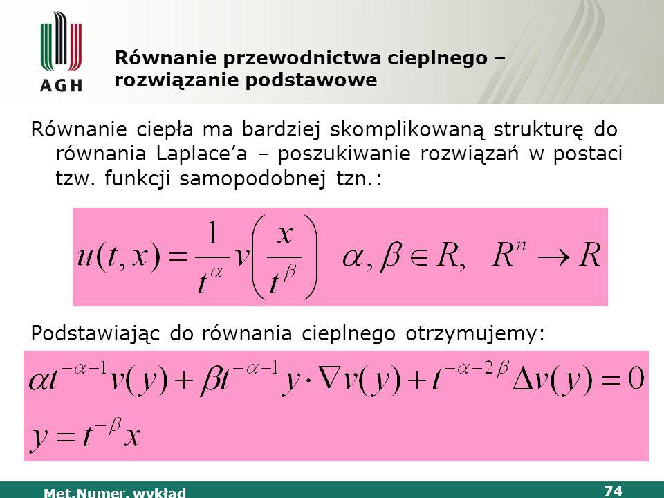 Met.Numer. wykład 74 Równanie przewodnictwa cieplnego – rozwiązanie podstawowe Równanie ciepła ma bardziej skomplikowaną strukturę do równania Laplace