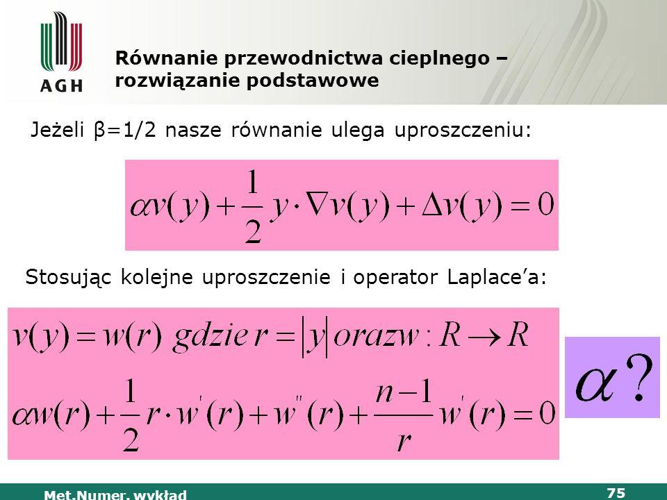 Met.Numer. wykład 75 Równanie przewodnictwa cieplnego – rozwiązanie podstawowe Jeżeli β=1/2 nasze równanie ulega uproszczeniu: Stosując kolejne uprosz