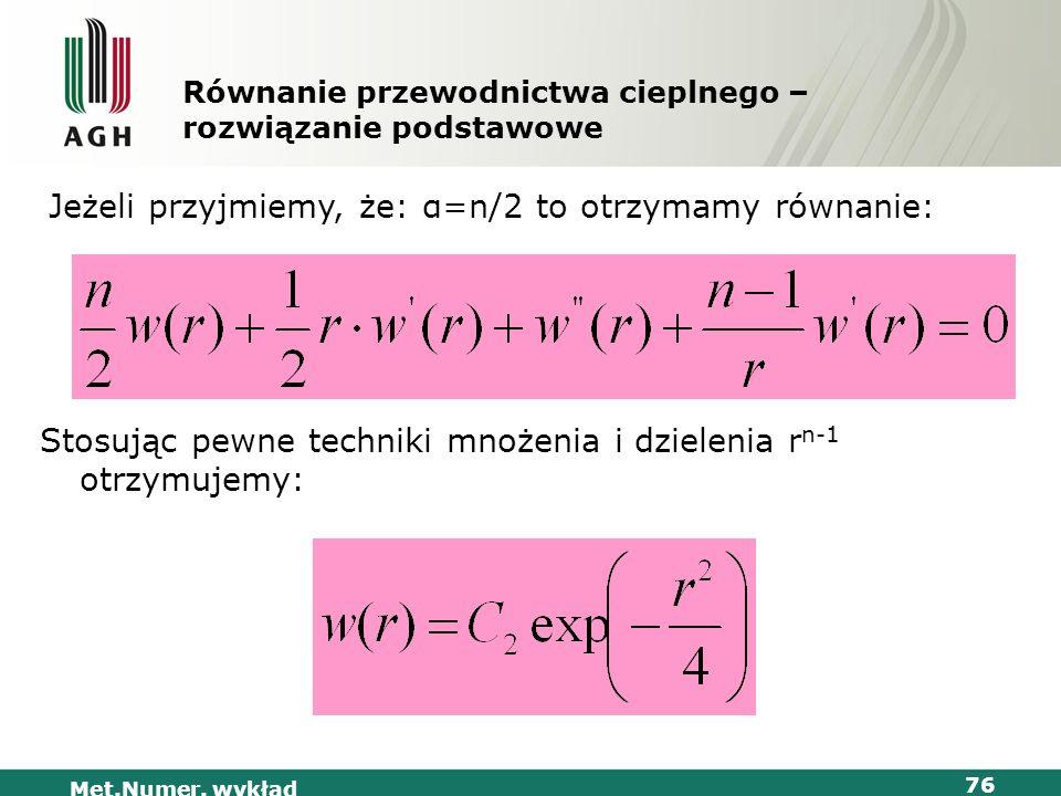 Met.Numer. wykład 76 Równanie przewodnictwa cieplnego – rozwiązanie podstawowe Jeżeli przyjmiemy, że: α=n/2 to otrzymamy równanie: Stosując pewne tech