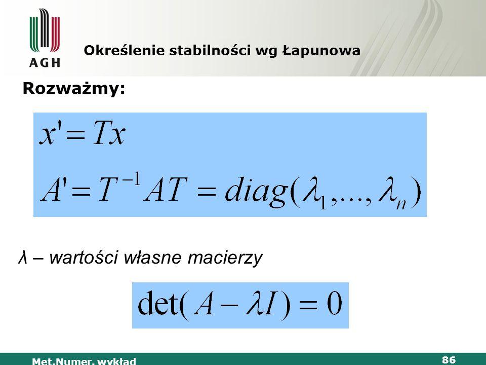 Met.Numer. wykład 86 Określenie stabilności wg Łapunowa Rozważmy: λ – wartości własne macierzy