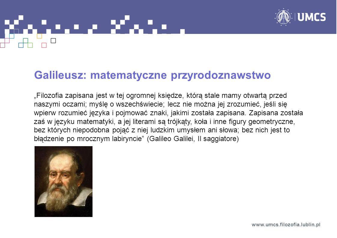 Galileusz: matematyczne przyrodoznawstwo Filozofia zapisana jest w tej ogromnej księdze, którą stale mamy otwartą przed naszymi oczami; myślę o wszech