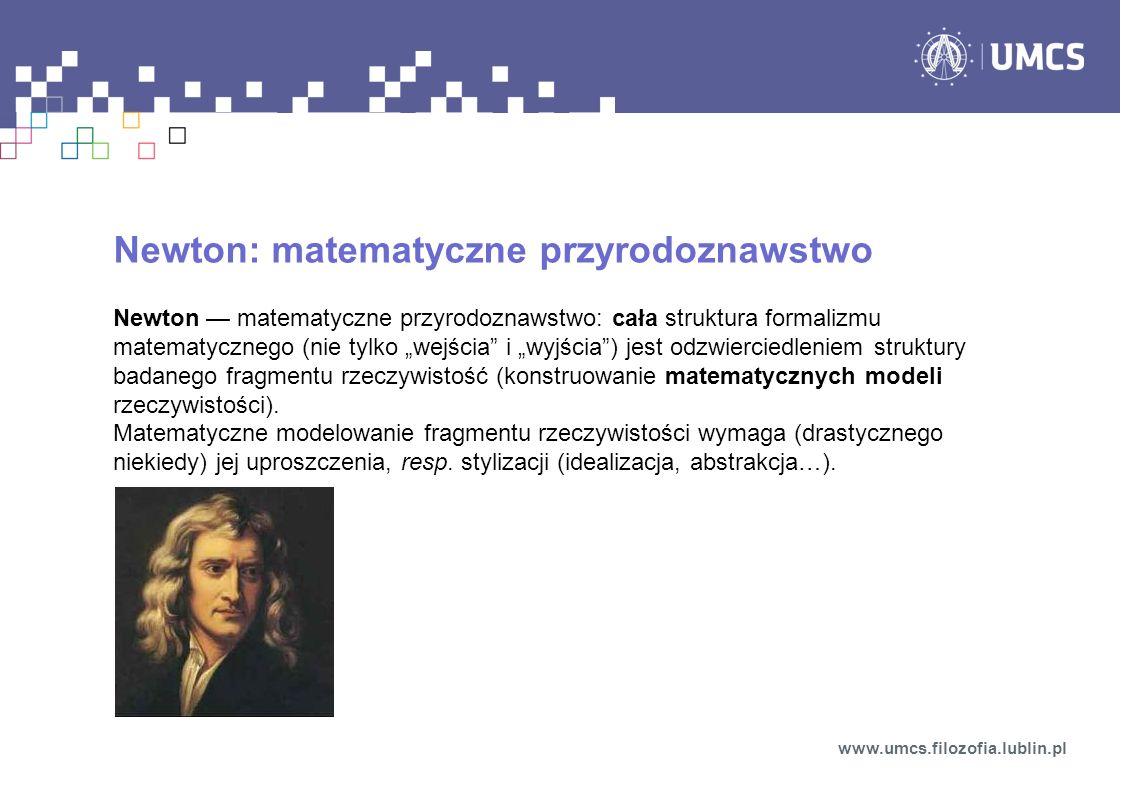 Newton: matematyczne przyrodoznawstwo Newton matematyczne przyrodoznawstwo: cała struktura formalizmu matematycznego (nie tylko wejścia i wyjścia) jes