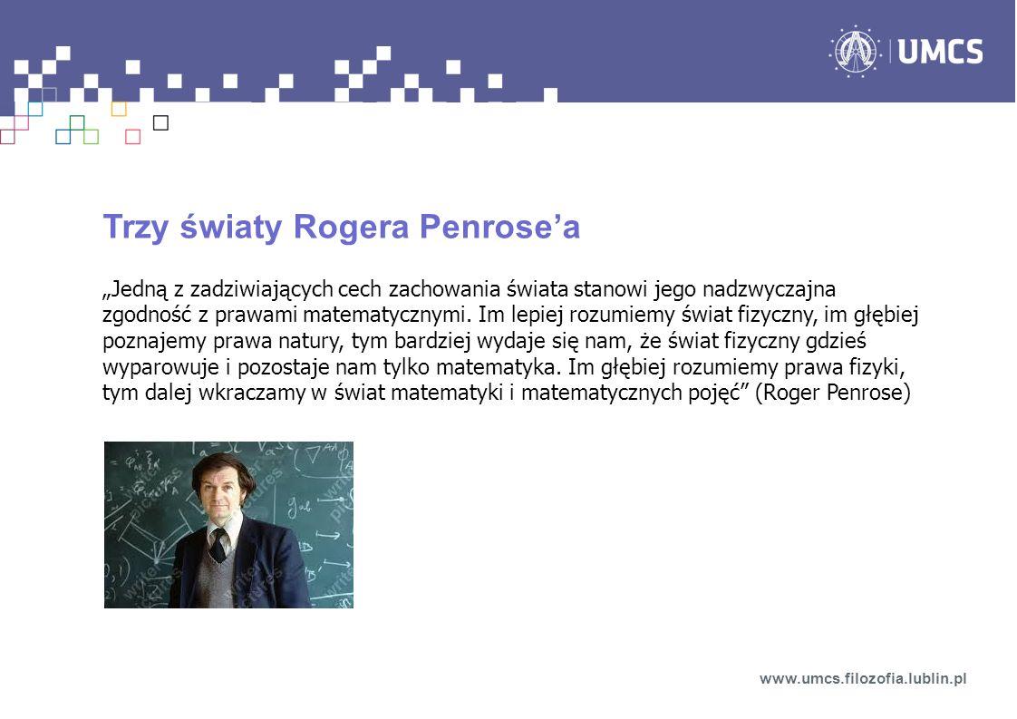 Trzy światy Rogera Penrosea Jedną z zadziwiających cech zachowania świata stanowi jego nadzwyczajna zgodność z prawami matematycznymi. Im lepiej rozum