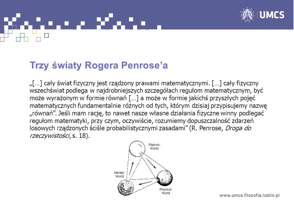 Trzy światy Rogera Penrosea […] cały świat fizyczny jest rządzony prawami matematycznymi. […] cały fizyczny wszechświat podlega w najdrobniejszych szc