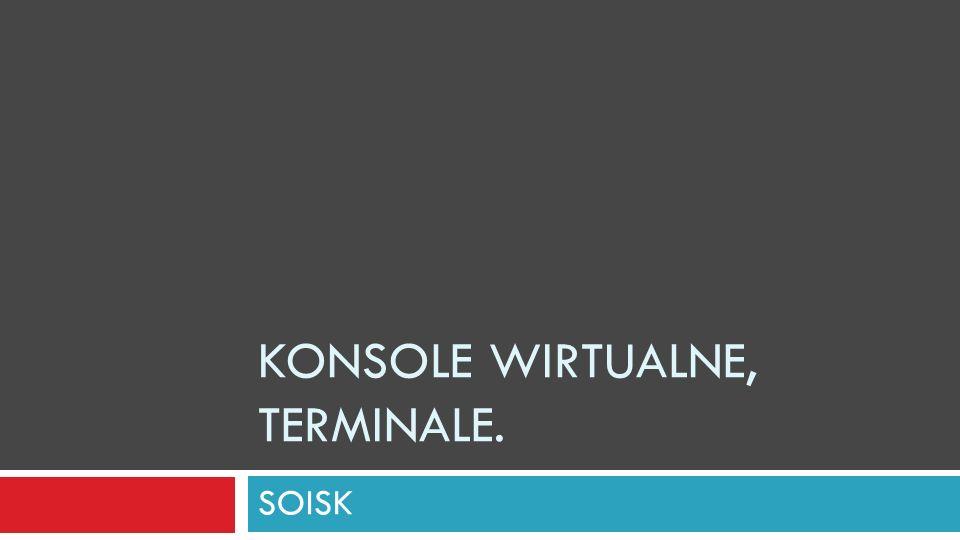 KONSOLE WIRTUALNE, TERMINALE. SOISK