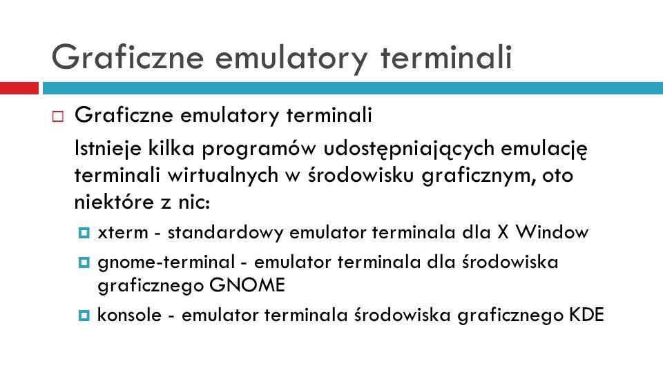 Graficzne emulatory terminali Istnieje kilka programów udostępniających emulację terminali wirtualnych w środowisku graficznym, oto niektóre z nic: xt