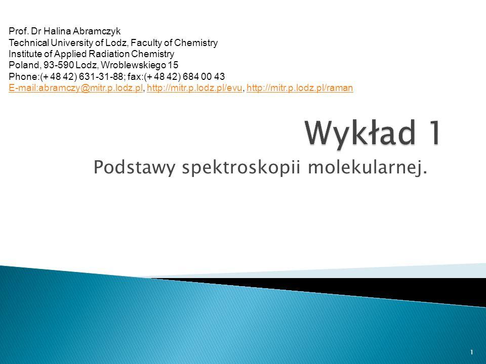 Podstawy spektroskopii molekularnej. 1 Prof. Dr Halina Abramczyk Technical University of Lodz, Faculty of Chemistry Institute of Applied Radiation Che