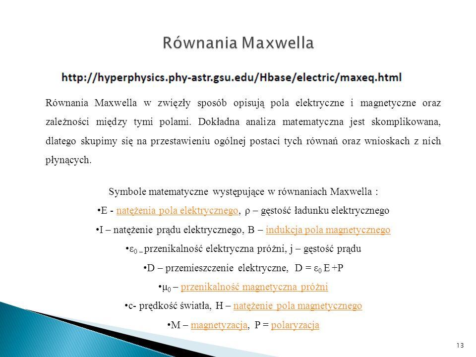 Równania Maxwella w zwięzły sposób opisują pola elektryczne i magnetyczne oraz zależności między tymi polami. Dokładna analiza matematyczna jest skomp