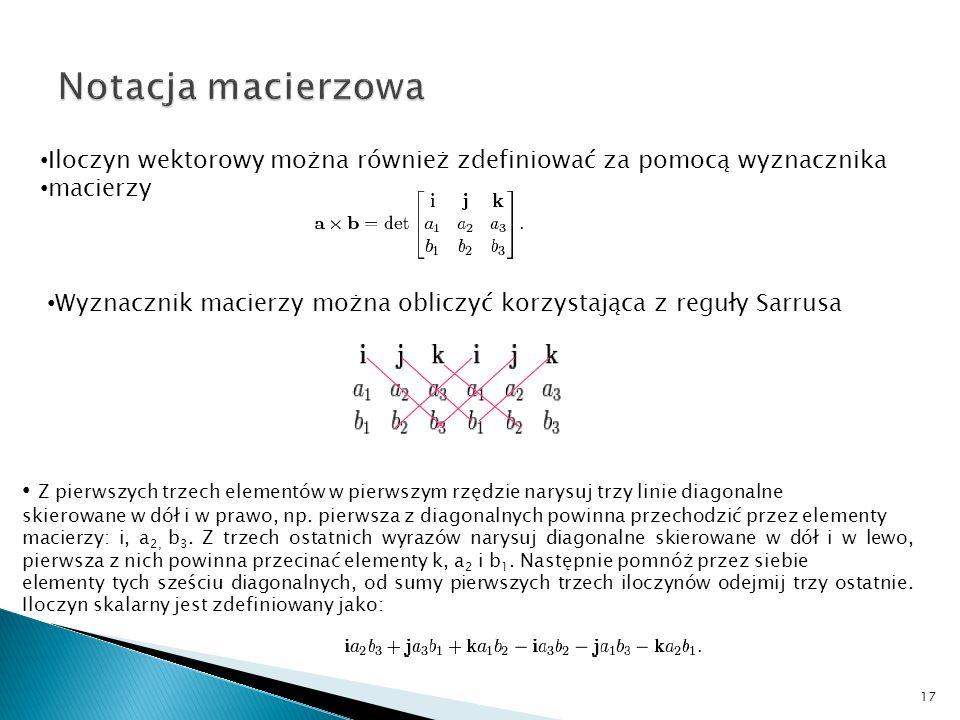 Iloczyn wektorowy można również zdefiniować za pomocą wyznacznika macierzy Wyznacznik macierzy można obliczyć korzystająca z reguły Sarrusa Z pierwszy