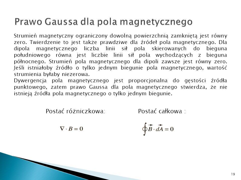 Strumień magnetyczny ograniczony dowolną powierzchnią zamkniętą jest równy zero. Twierdzenie to jest także prawdziwe dla źródeł pola magnetycznego. Dl