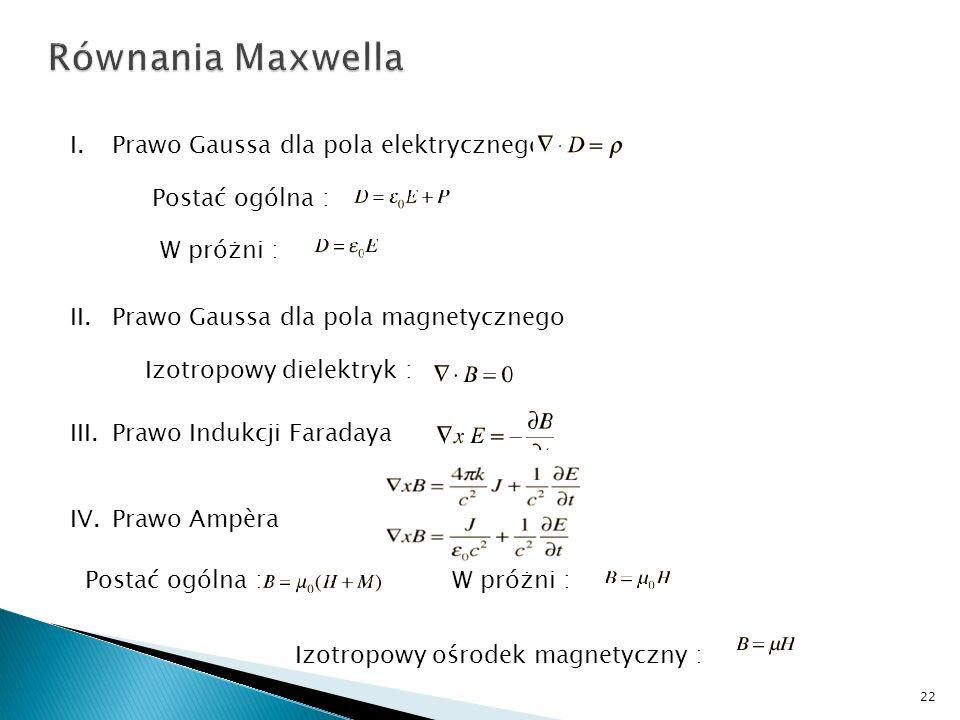 I.Prawo Gaussa dla pola elektrycznego : II.Prawo Gaussa dla pola magnetycznego III.Prawo Indukcji Faradaya IV.Prawo Ampèra Postać ogólna : W próżni :