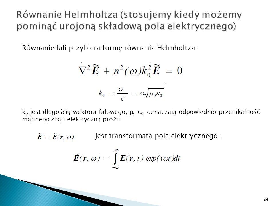 Równanie fali przybiera formę równania Helmholtza : k 0 jest długością wektora falowego, μ 0 ε 0 oznaczają odpowiednio przenikalność magnetyczną i ele