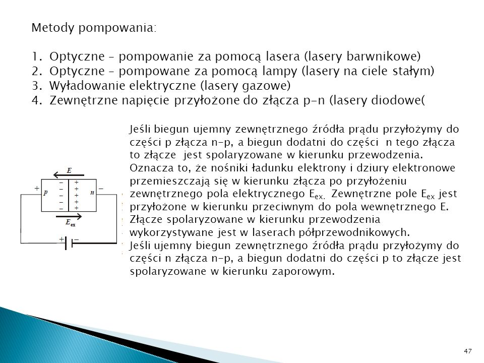 Metody pompowania: 1.Optyczne – pompowanie za pomocą lasera (lasery barwnikowe) 2.Optyczne – pompowane za pomocą lampy (lasery na ciele stałym) 3.Wyła
