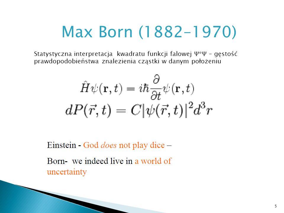 Max Born (1882–1970) Statystyczna interpretacja kwadratu funkcji falowej Ѱ * Ѱ – gęstość prawdopodobieństwa znalezienia cząstki w danym położeniu 5