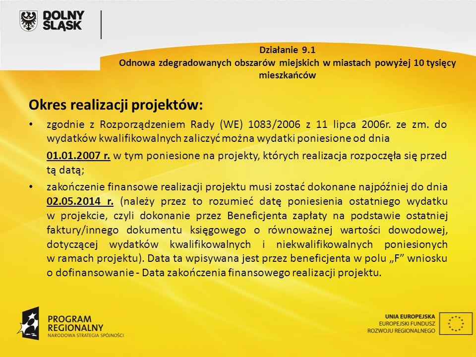 Okres realizacji projektów: zgodnie z Rozporządzeniem Rady (WE) 1083/2006 z 11 lipca 2006r. ze zm. do wydatków kwalifikowalnych zaliczyć można wydatki