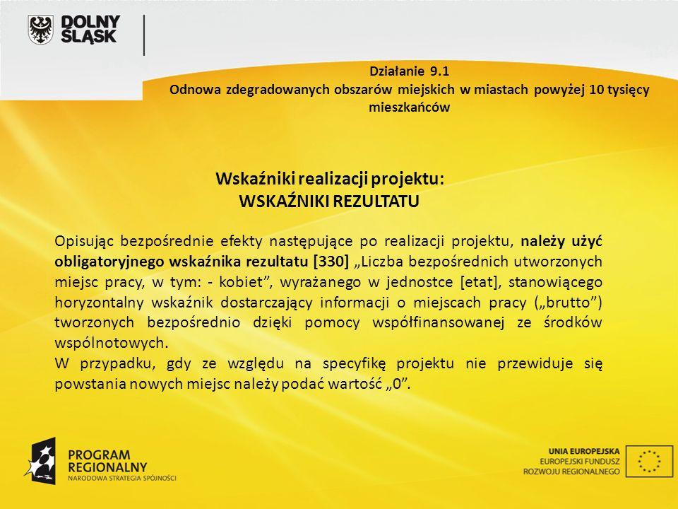 Wskaźniki realizacji projektu: WSKAŹNIKI REZULTATU Opisując bezpośrednie efekty następujące po realizacji projektu, należy użyć obligatoryjnego wskaźn