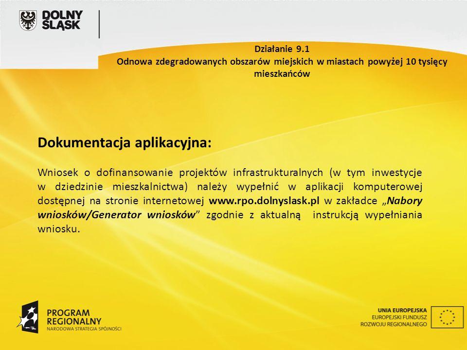Dokumentacja aplikacyjna: Wniosek o dofinansowanie projektów infrastrukturalnych (w tym inwestycje w dziedzinie mieszkalnictwa) należy wypełnić w aplikacji komputerowej dostępnej na stronie internetowej www.rpo.dolnyslask.pl w zakładce Nabory wniosków/Generator wniosków zgodnie z aktualną instrukcją wypełniania wniosku.