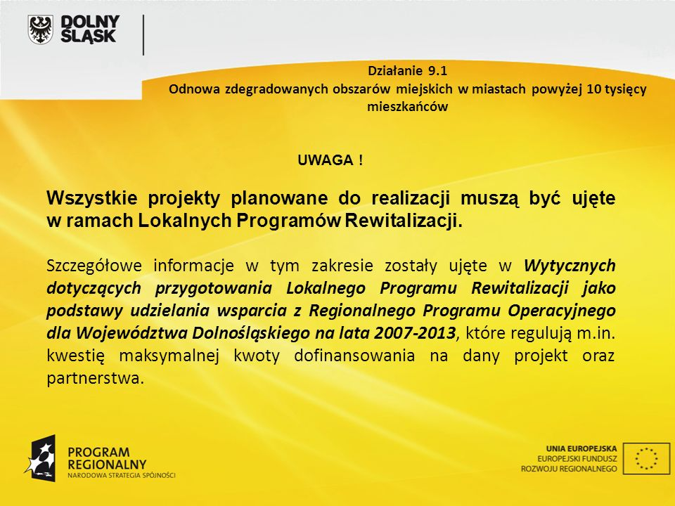 UWAGA ! Wszystkie projekty planowane do realizacji muszą być ujęte w ramach Lokalnych Programów Rewitalizacji. Szczegółowe informacje w tym zakresie z
