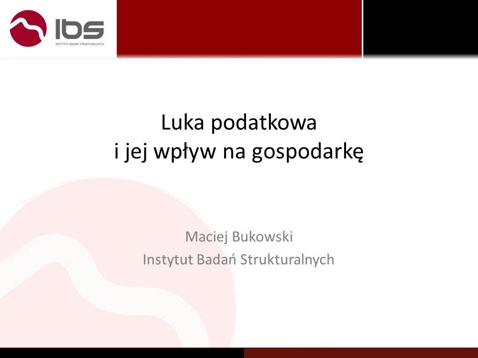 Luka podatkowa i jej wpływ na gospodarkę Maciej Bukowski Instytut Badań Strukturalnych