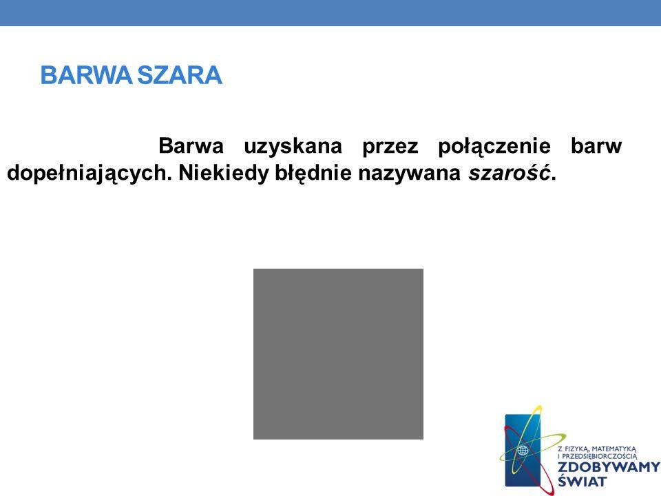 BARWA SZARA Barwa uzyskana przez połączenie barw dopełniających. Niekiedy błędnie nazywana szarość.