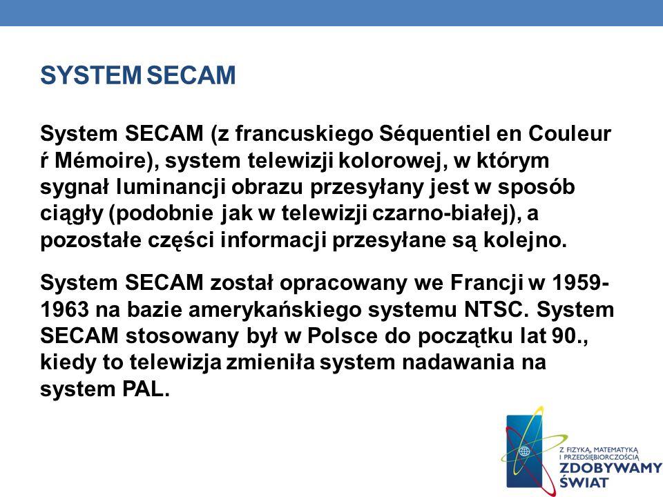 SYSTEM SECAM System SECAM (z francuskiego Séquentiel en Couleur ŕ Mémoire), system telewizji kolorowej, w którym sygnał luminancji obrazu przesyłany j