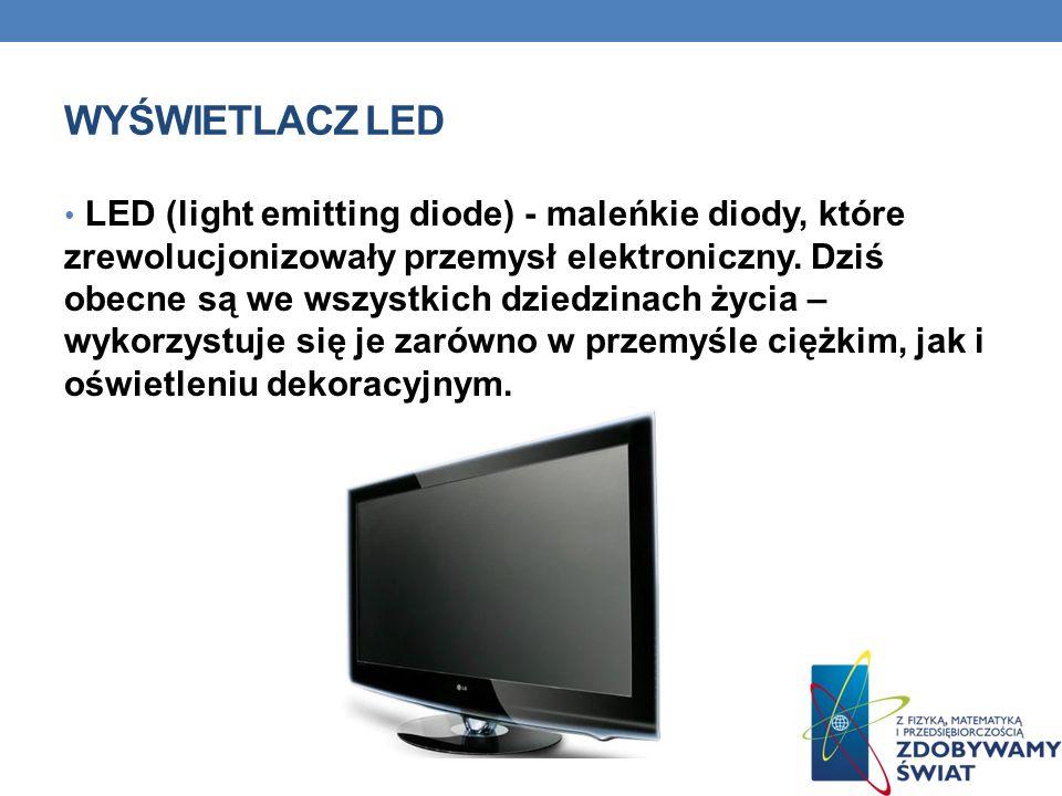WYŚWIETLACZ LED LED (light emitting diode) - maleńkie diody, które zrewolucjonizowały przemysł elektroniczny. Dziś obecne są we wszystkich dziedzinach