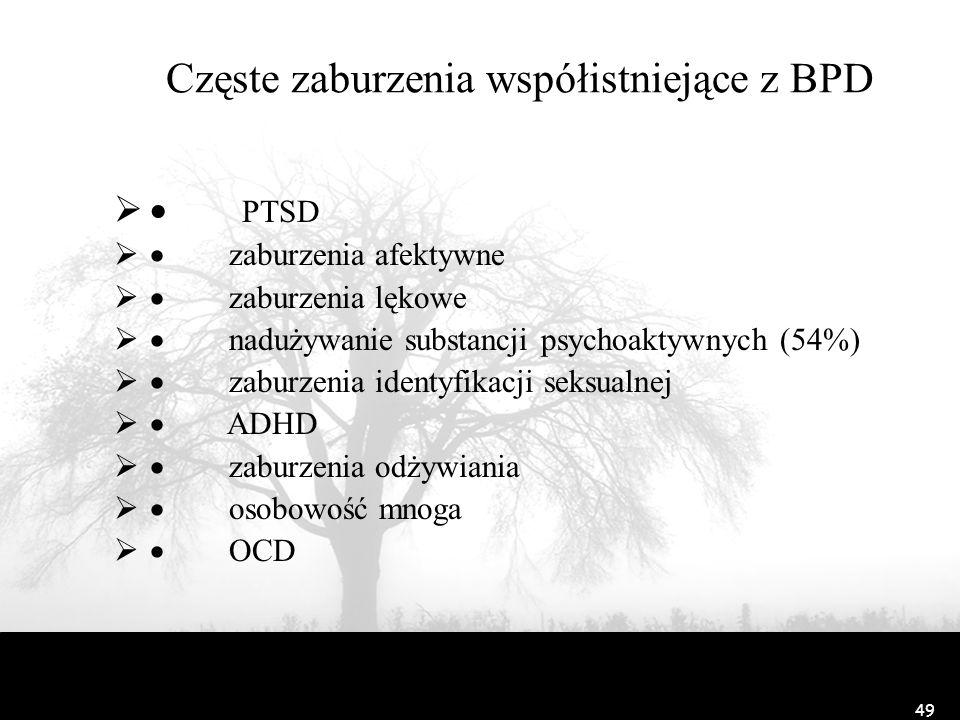 49 Częste zaburzenia współistniejące z BPD PTSD zaburzenia afektywne zaburzenia lękowe nadużywanie substancji psychoaktywnych (54%) zaburzenia identyf
