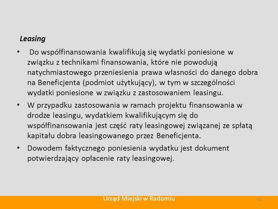 Leasing Do współfinansowania kwalifikują się wydatki poniesione w związku z technikami finansowania, które nie powodują natychmiastowego przeniesienia prawa własności do danego dobra na Beneficjenta (podmiot użytkujący), w tym w szczególności wydatki poniesione w związku z zastosowaniem leasingu.