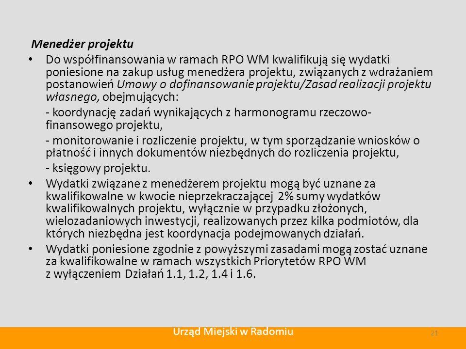 Menedżer projektu Do współfinansowania w ramach RPO WM kwalifikują się wydatki poniesione na zakup usług menedżera projektu, związanych z wdrażaniem postanowień Umowy o dofinansowanie projektu/Zasad realizacji projektu własnego, obejmujących: - koordynację zadań wynikających z harmonogramu rzeczowo- finansowego projektu, - monitorowanie i rozliczenie projektu, w tym sporządzanie wniosków o płatność i innych dokumentów niezbędnych do rozliczenia projektu, - księgowy projektu.