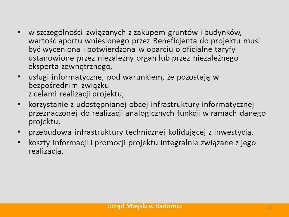w szczególności związanych z zakupem gruntów i budynków, wartość aportu wniesionego przez Beneficjenta do projektu musi być wyceniona i potwierdzona w oparciu o oficjalne taryfy ustanowione przez niezależny organ lub przez niezależnego eksperta zewnętrznego, usługi informatyczne, pod warunkiem, że pozostają w bezpośrednim związku z celami realizacji projektu, korzystanie z udostępnianej obcej infrastruktury informatycznej przeznaczonej do realizacji analogicznych funkcji w ramach danego projektu, przebudowa infrastruktury technicznej kolidującej z inwestycją, koszty informacji i promocji projektu integralnie związane z jego realizacją.