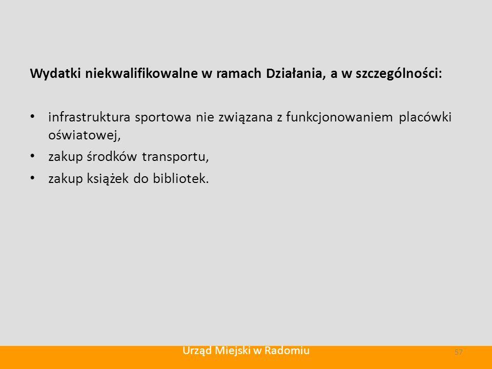 Wydatki niekwalifikowalne w ramach Działania, a w szczególności: infrastruktura sportowa nie związana z funkcjonowaniem placówki oświatowej, zakup środków transportu, zakup książek do bibliotek.