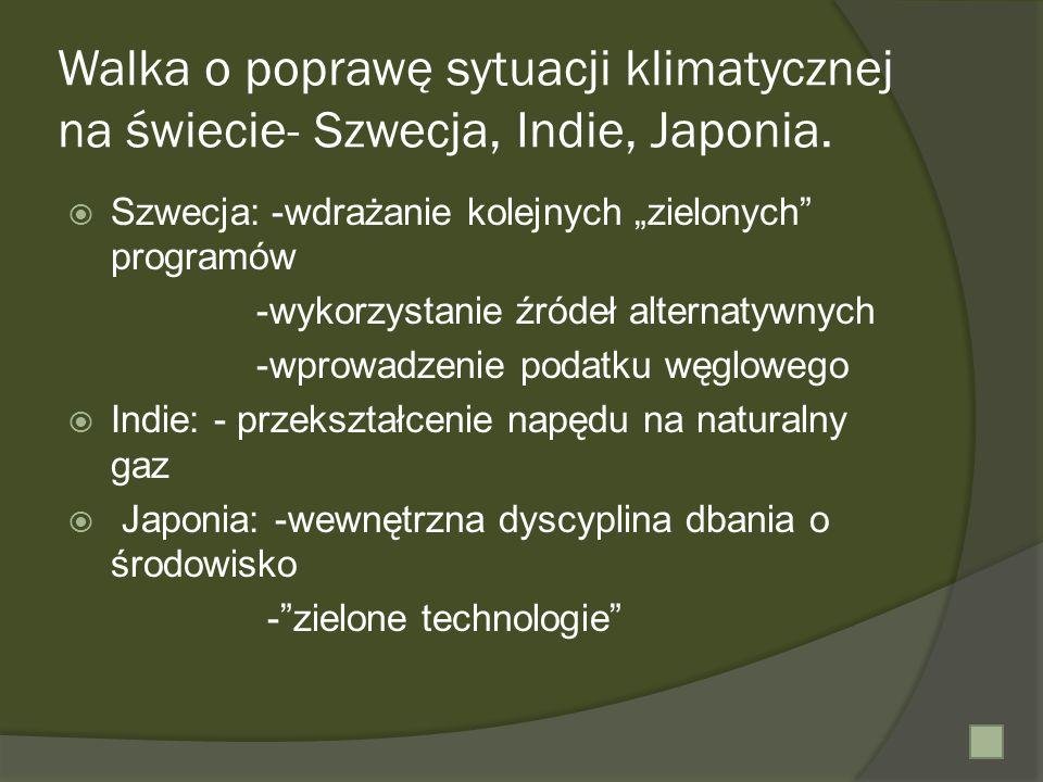 Walka o poprawę sytuacji klimatycznej na świecie- Szwecja, Indie, Japonia. Szwecja: -wdrażanie kolejnych zielonych programów -wykorzystanie źródeł alt