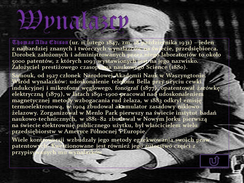 Thomas Alva Edison (ur. 11 lutego 1847, zm. 18 października 1931) – jeden z najbardziej znanych i twórczych wynalazców na świecie, przedsiębiorca. Dor