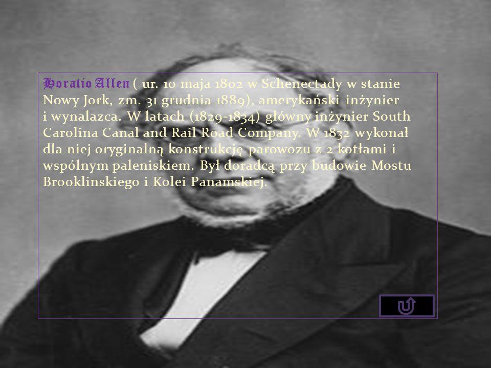 Horatio Allen ( ur. 10 maja 1802 w Schenectady w stanie Nowy Jork, zm. 31 grudnia 1889), amerykański inżynier i wynalazca. W latach (1829-1834) główny