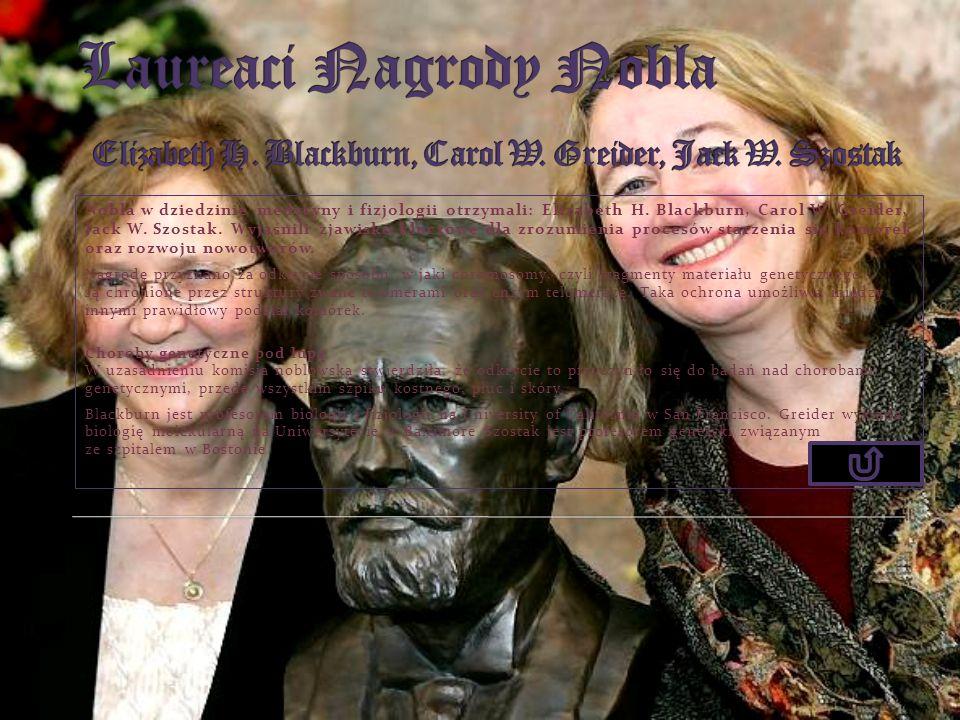 Nobla w dziedzinie medycyny i fizjologii otrzymali: Elizabeth H. Blackburn, Carol W. Greider, Jack W. Szostak. Wyjaśnili zjawisko kluczowe dla zrozumi