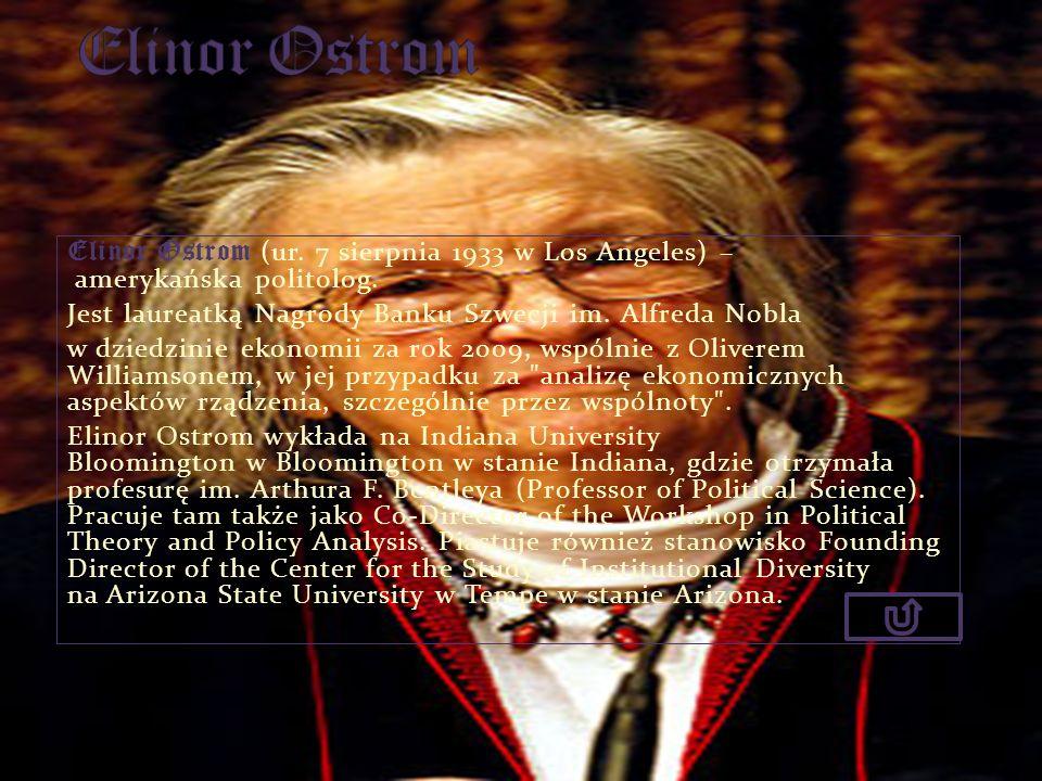 Elinor Ostrom (ur. 7 sierpnia 1933 w Los Angeles) – amerykańska politolog. Jest laureatką Nagrody Banku Szwecji im. Alfreda Nobla w dziedzinie ekonomi