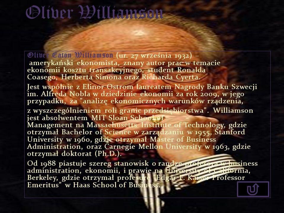 Oliver Eaton Williamson (ur. 27 września 1932) – amerykański ekonomista, znany autor prac w temacie ekonomii kosztu transakcyjnego, student Ronalda Co