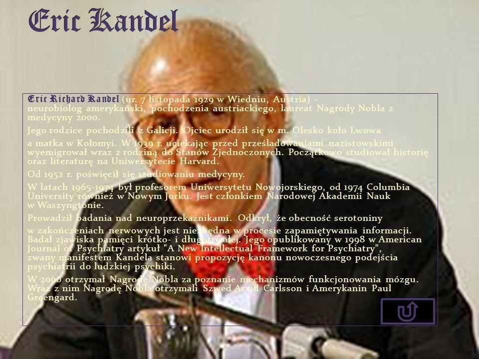 Eric Richard Kandel (ur. 7 listopada 1929 w Wiedniu, Austria) - neurobiolog amerykański, pochodzenia austriackiego, laureat Nagrody Nobla z medycyny 2