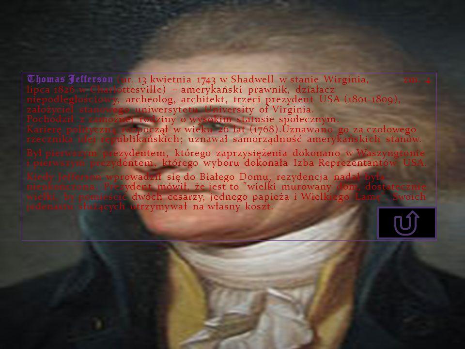 Thomas Jefferson (ur. 13 kwietnia 1743 w Shadwell w stanie Wirginia, zm. 4 lipca 1826 w Charlottesville) – amerykański prawnik, działacz niepodległośc