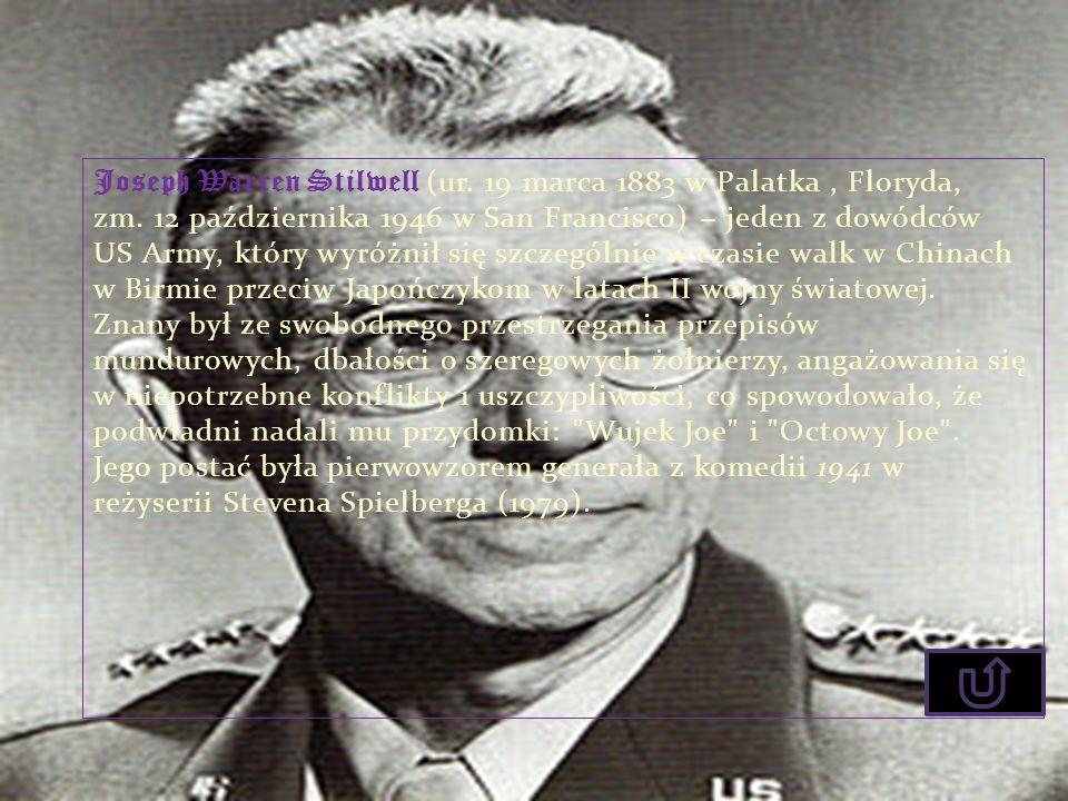 Joseph Warren Stilwell (ur. 19 marca 1883 w Palatka, Floryda, zm. 12 października 1946 w San Francisco) jeden z dowódców US Army, który wyróżnił się s