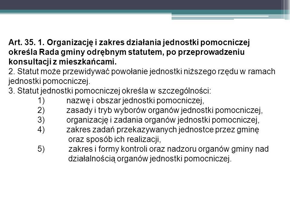 Art. 35. 1. Organizację i zakres działania jednostki pomocniczej określa Rada gminy odrębnym statutem, po przeprowadzeniu konsultacji z mieszkańcami.