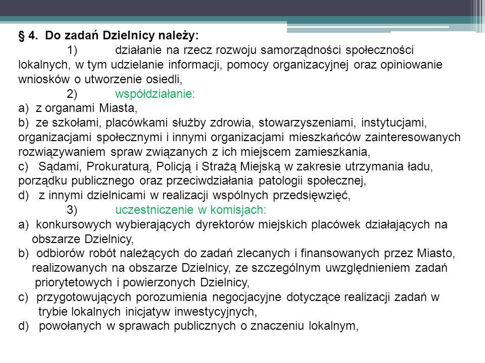§ 4. Do zadań Dzielnicy należy: 1)działanie na rzecz rozwoju samorządności społeczności lokalnych, w tym udzielanie informacji, pomocy organizacyjnej