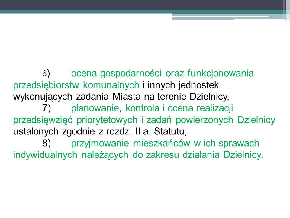 6 )ocena gospodarności oraz funkcjonowania przedsiębiorstw komunalnych i innych jednostek wykonujących zadania Miasta na terenie Dzielnicy, 7)planowan
