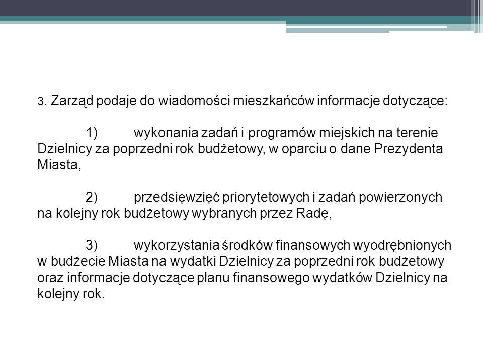 3. Zarząd podaje do wiadomości mieszkańców informacje dotyczące: 1)wykonania zadań i programów miejskich na terenie Dzielnicy za poprzedni rok budżeto