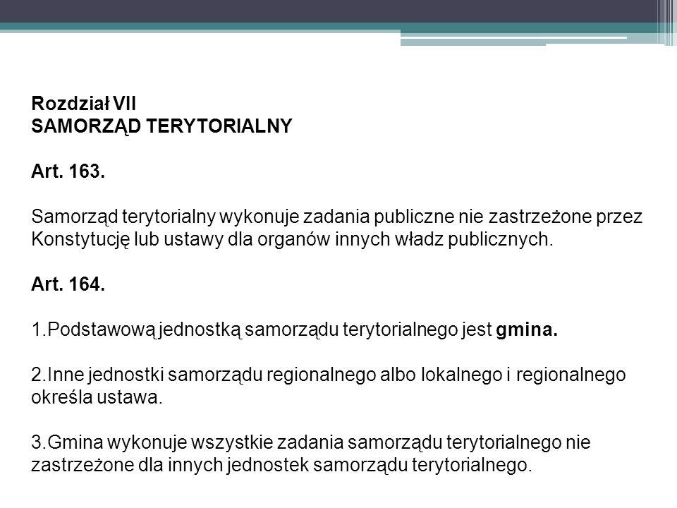 Rozdział VII SAMORZĄD TERYTORIALNY Art. 163. Samorząd terytorialny wykonuje zadania publiczne nie zastrzeżone przez Konstytucję lub ustawy dla organów