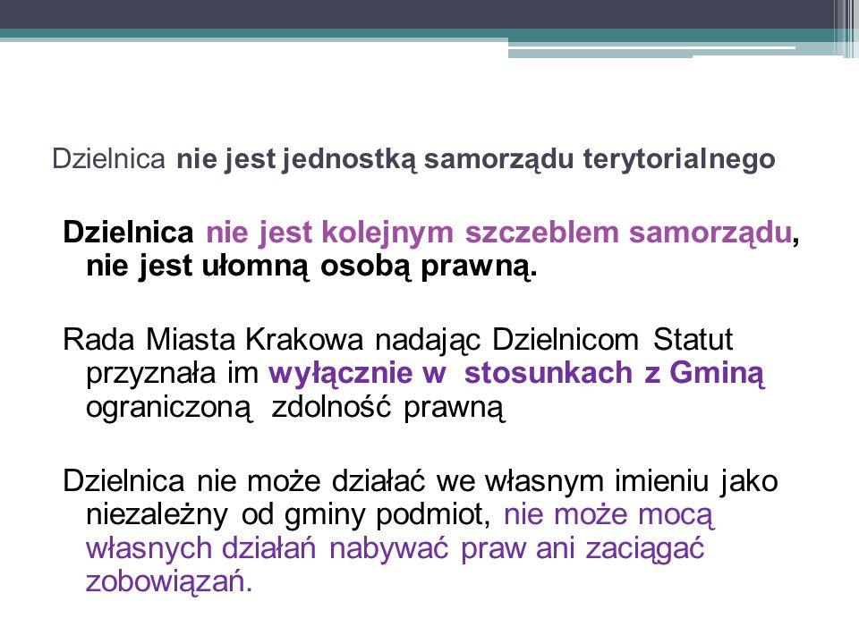 Dzielnica nie jest jednostką samorządu terytorialnego Dzielnica nie jest kolejnym szczeblem samorządu, nie jest ułomną osobą prawną. Rada Miasta Krako