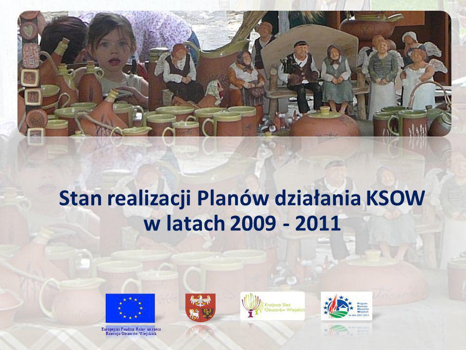 Stan realizacji Planów działania KSOW w latach 2009 - 2011 Europejski Fundusz Rolny na rzecz Rozwoju Obszarów Wiejskich