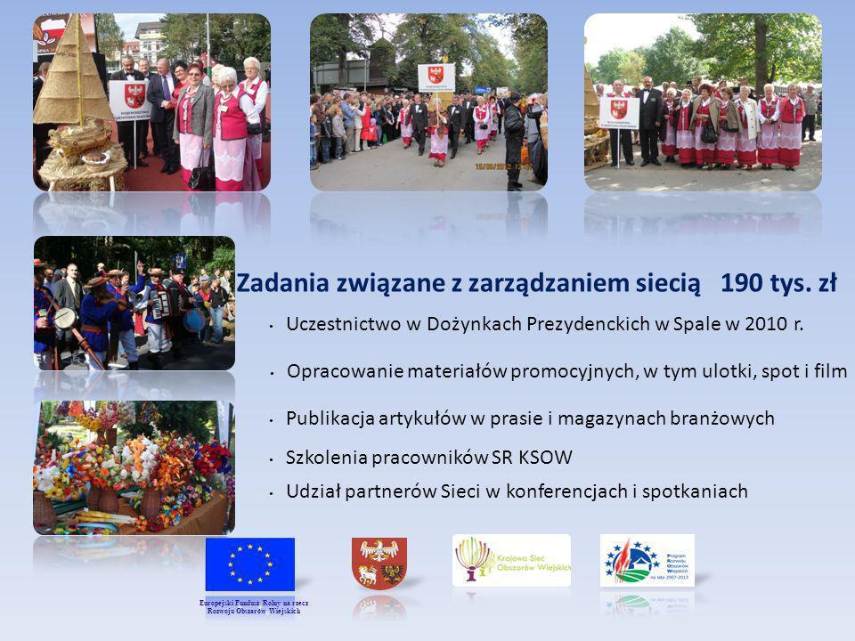 Zadania związane z zarządzaniem siecią 190 tys. zł Uczestnictwo w Dożynkach Prezydenckich w Spale w 2010 r. Opracowanie materiałów promocyjnych, w tym
