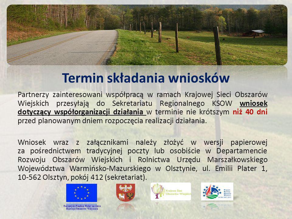 Termin składania wniosków Partnerzy zainteresowani współpracą w ramach Krajowej Sieci Obszarów Wiejskich przesyłają do Sekretariatu Regionalnego KSOW